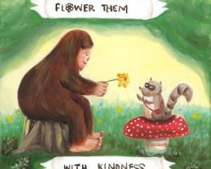 "Little Bigfoot Illustration – ""Flower Them With Kindness"""